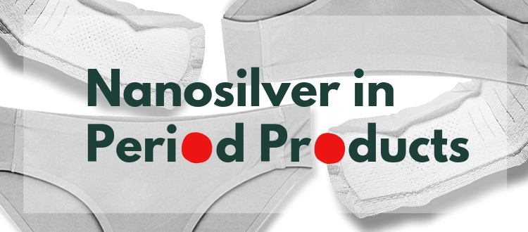 Concerns about nanosilver in period underwear, pads
