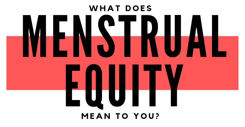 menstrual equity means to me